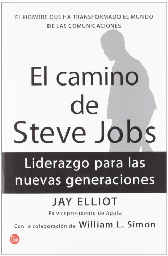 El camino de Steves Jobs (The Steve Job's way: iLeadership for a New Generation ) (Spanish Edition)