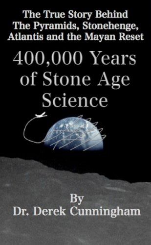 Amazon.com: 400,000 years of Stone Age Science: The True Story Behind The Pyramids, Stonehenge, Atlantis and the Mayan Reset eBook: Derek Cunningham: Kindle Store