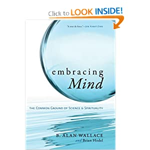 Embracing Mind: The Common Ground of Science and Spirituality B. Alan Wallace and Brian Hodel