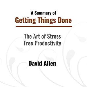 A Summary of Getting Things Done Audiobook
