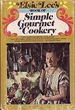 Elsie Lee's Book of Simple Gourmet Cookery. (0877950113) by Lee, Elsie