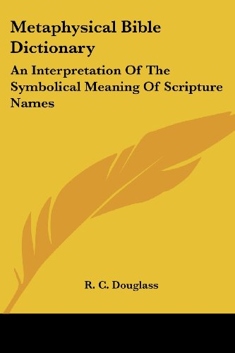 Metaphysical Bible Dictionary: An Interpretation Of The Symbolical Meaning Of Scripture Names front-150241