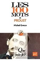 Les 100 mots de Proust: � Que sais-je ? � n� 3989