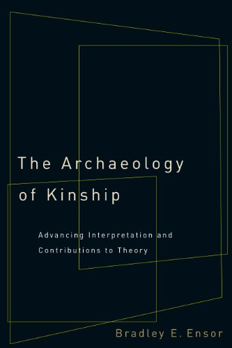 The Archaeology of Kinship: Advancing Interpretation and Contributions to Theory
