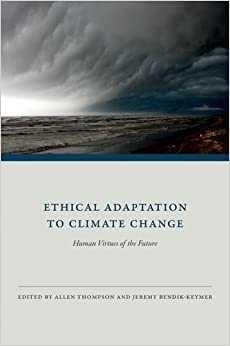 Ethical Adaptation to Climate Change: Human Virtues of the ...