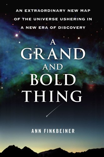 A Grand and Bold Thing: An Extraordinary New Map of the Universe Ushering In A New Era of Discovery, Ann K. Finkbeiner