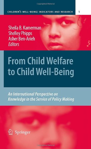 From Child Welfare To Child Well-Being: An International Perspective On Knowledge In The Service Of Policy Making (Children'S Well-Being: Indicators And Research) front-74466