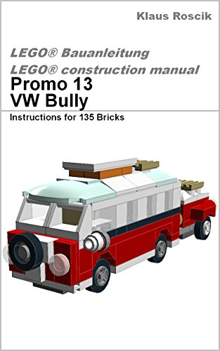 Free Kindle Book : Promo 13 - VW Bully - Instructions for 135 Bricks - LEGO ® Construction manual - Bauanleitung