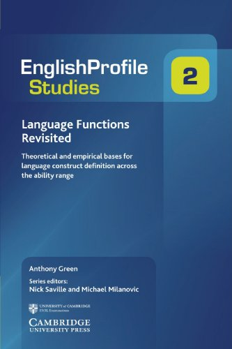 Language Functions Revisited: Theoretical And Empirical Bases For Language Construct Definition Across The Ability Range (English Profile)