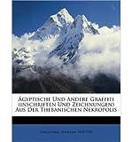 Gyptische Und Andere Graffiti (Inschriften Und Zeichnungen) Aus Der Thebanischen Nekropolis (Paperback)(Egyptian) - Common
