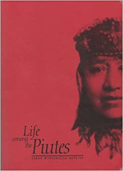 Life Among the Piutes: Their Wrongs and Claims: Sarah Winnemucca Hopkins: 9780912494067: Amazon.com: Books