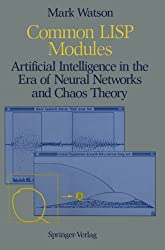 COMMON LISP MODULES - ARTIFICIAL INTELLIGENCE IN THE ERA OF NEURAL NETWORKS AND CHAOS THEORY