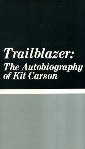 Trailblazer the Autobiography of Kit, Kit Carson