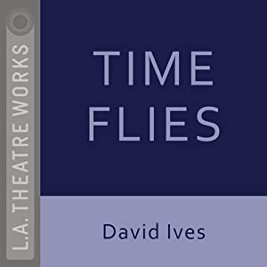 Time Flies (Dramatized) | [David Ives]