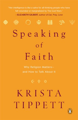 Speaking of Faith: Why Religion Matters--and How to Talk About It, KRISTA TIPPETT