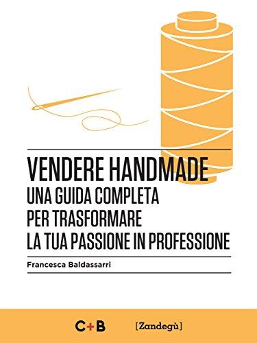 Vendere Handmade Una guida completa per trasformare la tua passione in professione I Prof PDF