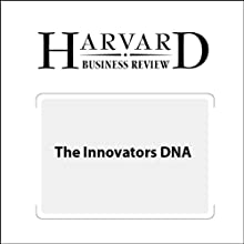 The Innovators DNA (Harvard Business Review) (       UNABRIDGED) by Jeffrey H. Dyer, Hal B. Gregerson, Clayton M. Christensen Narrated by Todd Mundt