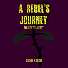 A Rebel's Journey: My Path to Liberty (       UNABRIDGED) by Darryl W. Perry Narrated by Darryl W. Perry