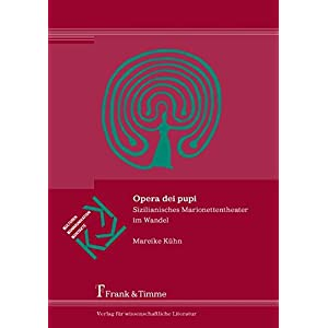 Opera dei pupi: Sizilianisches Marionettentheater im Wandel (Kulturen - Kommunikation - Kontakte)
