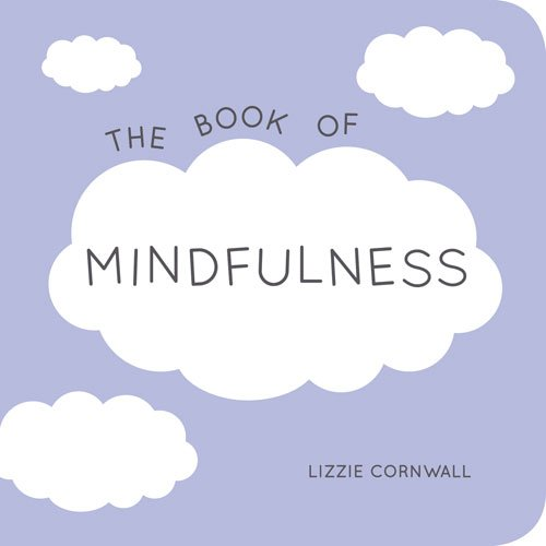 The Book of Mindfulness: Quotes, Statements and Ideas for Peaceful and Positive Living