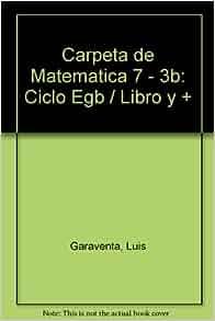 Carpeta de Matematica 7 - 3b: Ciclo Egb / Libro y + (Spanish Edition