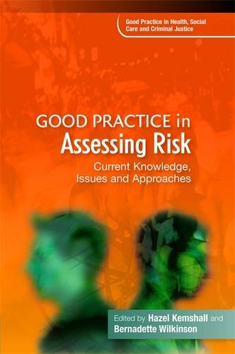 Good Practice in Assessing Risk: Current Knowledge, Issues and Approaches (Good Practice in Health, Social Care and Crim