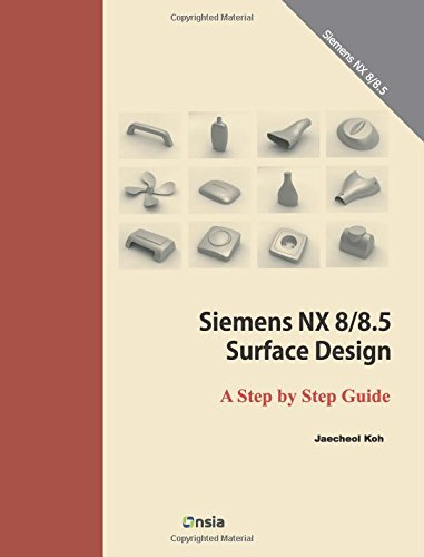 Siemens Nx 8/8.5 Surface Design: A Step By Step Guide