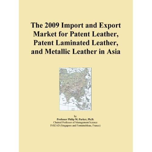 The 2009 Import and Export Market for Patent Leather, Patent Laminated Leather, and Metallic Leather in Asia Icon Group