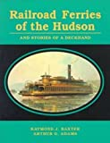 Railroad Ferries of the Hudson: And Stories of a Deckhand