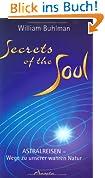Secrets of the Soul: Astralreisen - Wege zu unserer wahren Natur