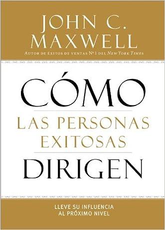 Cómo las Personas Exitosas Dirigen: Lleve su Influencia al Próximo Nivel (Spanish Edition)