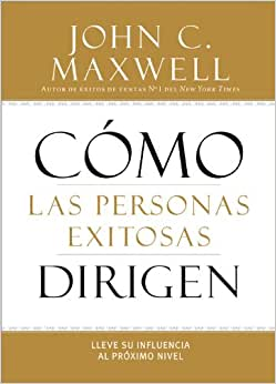 Como Las Personas Exitosas Dirigen: Lleve Su Influencia Al Proximo Nivel (Spanish Edition)