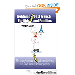 Lightning-fast French For Kids And Families Strikes Again! More Fun Ways To Learn French, Speak French, And Teach Kids French - Even If You Don&#39;t Speak A Word Now!