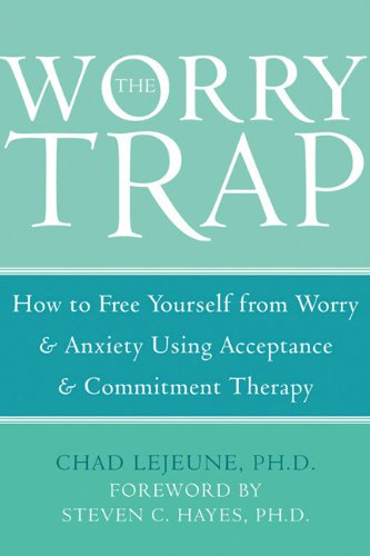 The Worry Trap How To Free Yourself From Anxiety Using Acceptance And Commitment Therapy