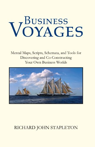 Business Voyages: Mental Maps, Scripts,Schemata, and Tools for Discovering and Co-Constructing Your Own Business Worlds