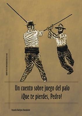 Un Cuento Sobre Juego Del Palo. !Que Te Pierdes Pedro¡ (Spanish Edition)