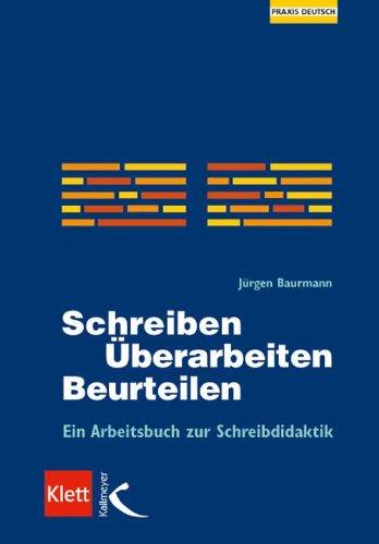 Schreiben - Überarbeiten - Beurteilen: Ein Arbeitsbuch zur ...