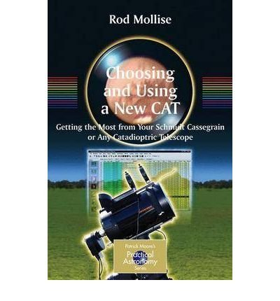 Choosing And Using A New Cat: Getting The Most From Your Schmidt Cassegrain Or Any Catadioptric Telescope (Patrick Moore'S Practical Astronomy (Paperback)) (Paperback) - Common