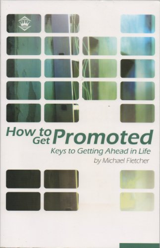 How to Get Promoted: Keys to Getting Ahead in Life
