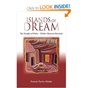 ISLANDS OF DREAM: The Temples of Malta - Hidden Mysteries Revealed Francis Xavier Aloisio