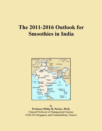 The 2011-2016 Outlook for Smoothies in India by Icon Group International