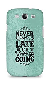 AMEZ never to late to reach where you are going Back Cover For Samsung Galaxy S3 i9300