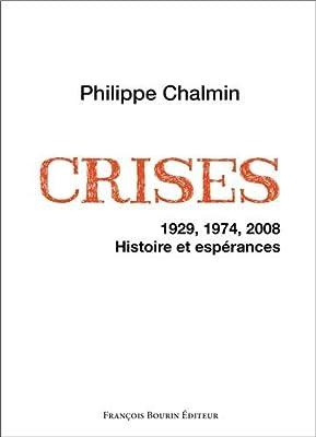 Crises : 1929, 1974, 2008. Histoire et espérances par Philippe Chalmin