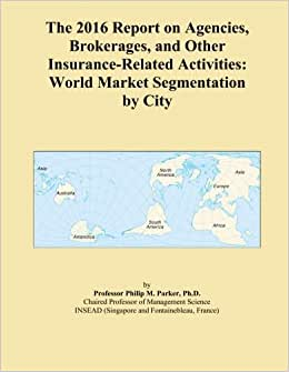 The 2016 Report On Agencies, Brokerages, And Other Insurance-Related Activities: World Market Segmentation By City