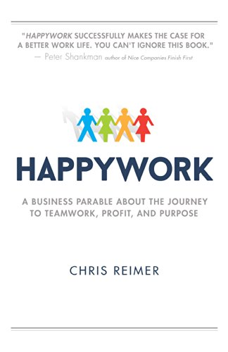 Happywork: A Business Parable About the Journey to Teamwork, Profit, and Purpose