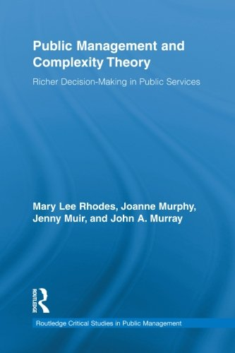 Public Management and Complexity Theory: Richer Decision-Making in Public Services (Routledge Critical Studies in Public