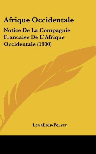 Afrique Occidentale: Notice de La Compagnie Francaise de L'Afrique Occidentale (1900)