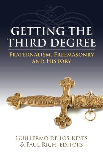 Getting the Third Degree: Fraternalism, Freemasonry and History