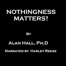 Nothingness Matters? Audiobook by Alan Hall, PhD Narrated by Harley Reese