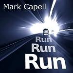 Run, Run, Run | Mark Capell